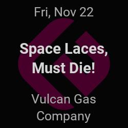 Space Laces, Must Die! – Austin – Nov 22   edmtrain