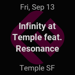 Infinity at Temple feat  Resonance – San Francisco – Sep 13