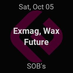 Exmag, Wax Future – New York – Oct 5 | edmtrain